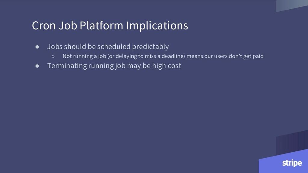 Cron Job Platform Implications ● Jobs should be...