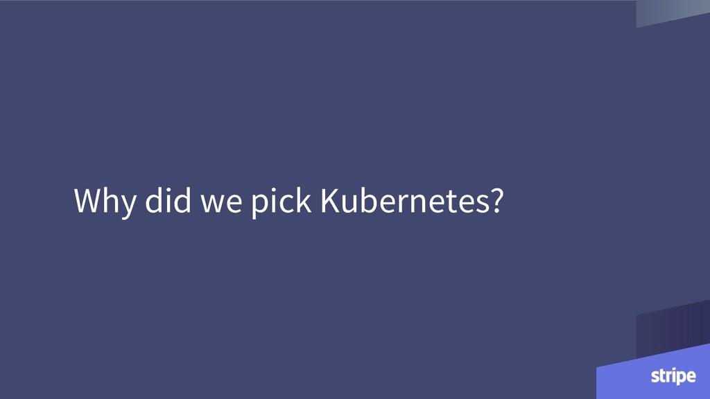 Why did we pick Kubernetes?