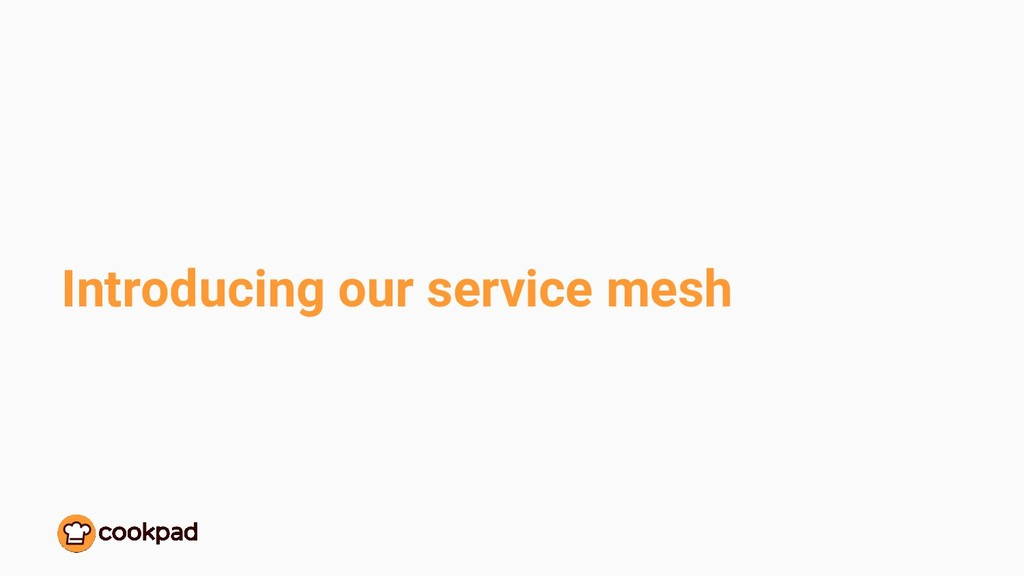 Introducing our service mesh