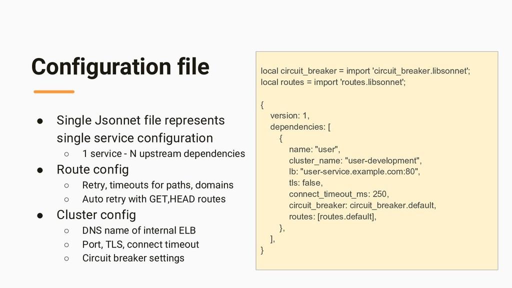Configuration file ● Single Jsonnet file repres...