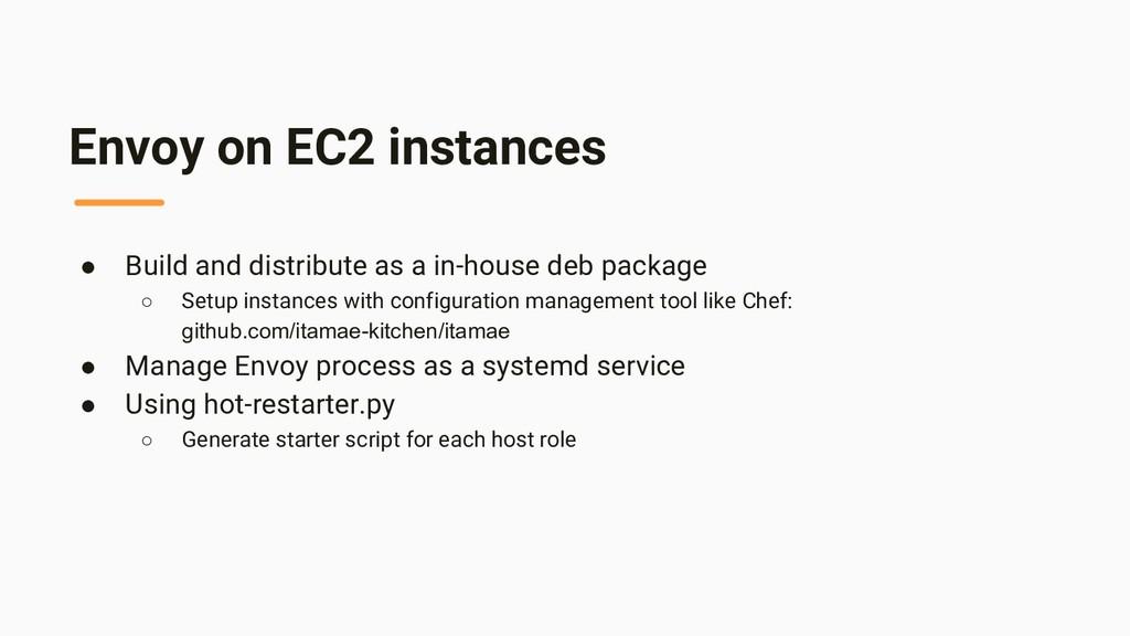 Envoy on EC2 instances ● Build and distribute a...