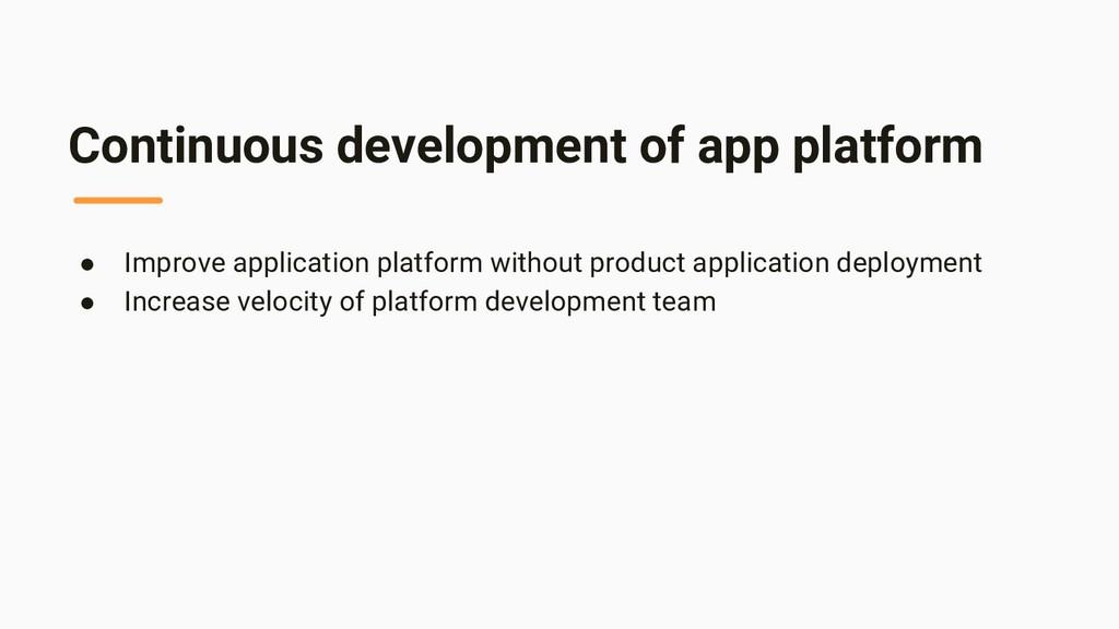 Continuous development of app platform ● Improv...
