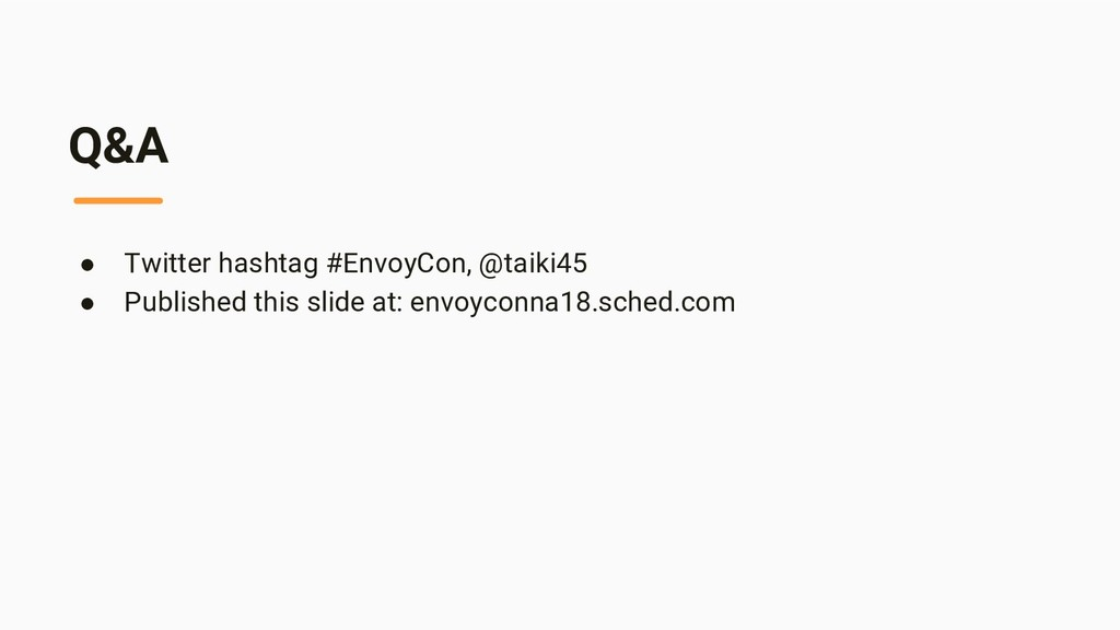 Q&A ● Twitter hashtag #EnvoyCon, @taiki45 ● Pub...