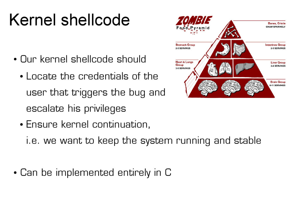 Kernel shellcode ● Our kernel shellcode should ...