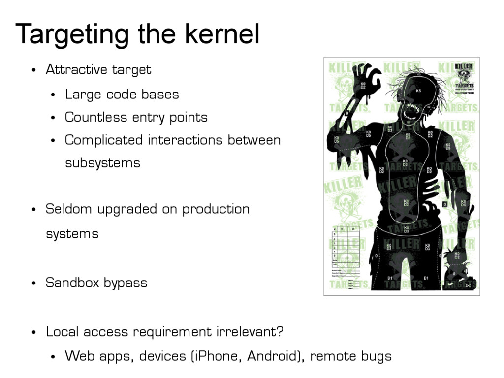 Targeting the kernel ● Attractive target ● Larg...