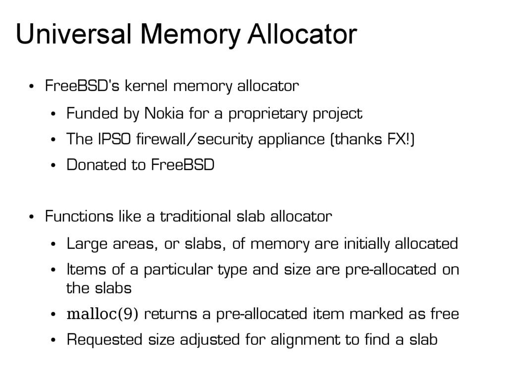 Universal Memory Allocator ● FreeBSD's kernel m...