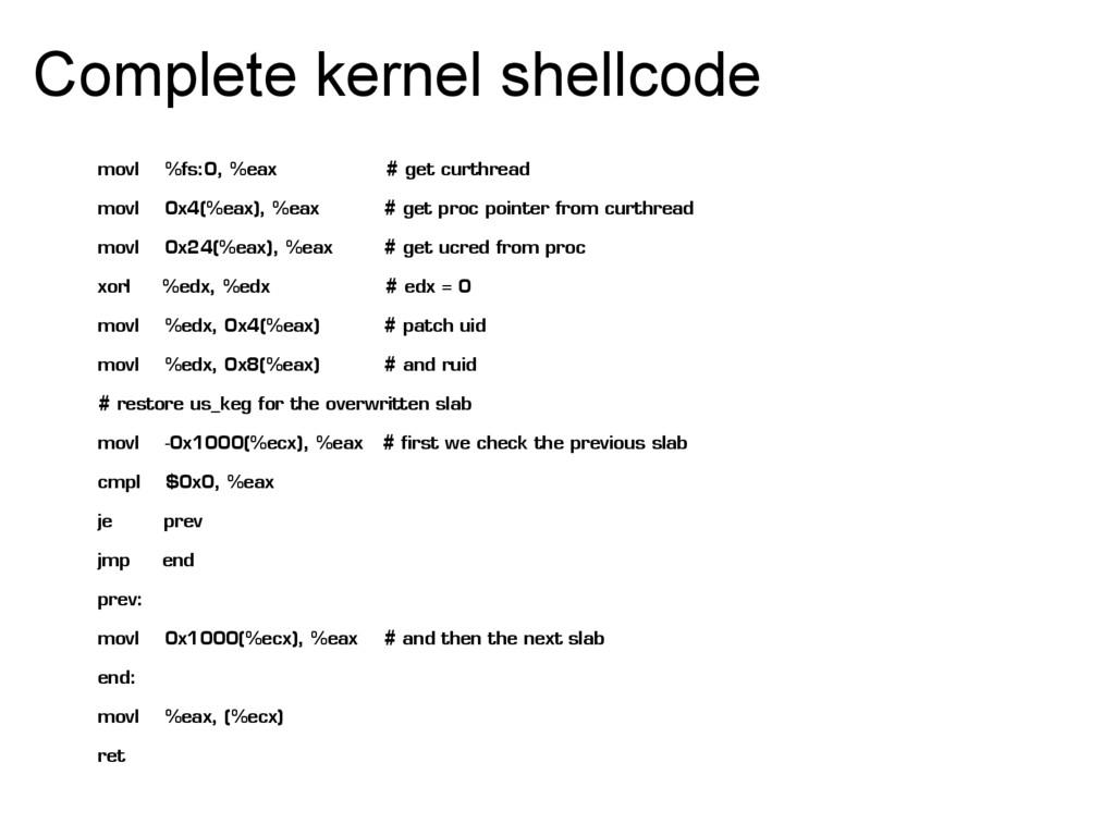 Complete kernel shellcode movl %fs:0, %eax # ge...