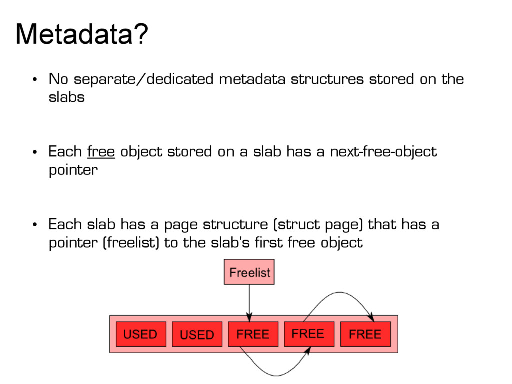 Metadata? ● No separate/dedicated metadata stru...