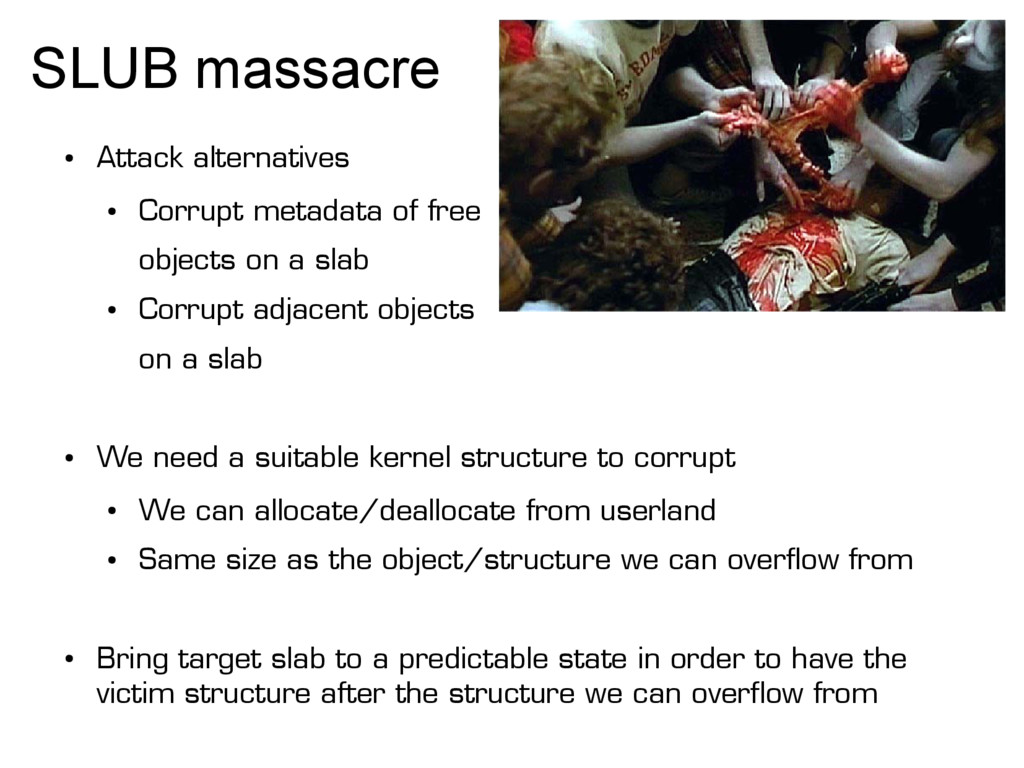SLUB massacre ● Attack alternatives ● Corrupt m...