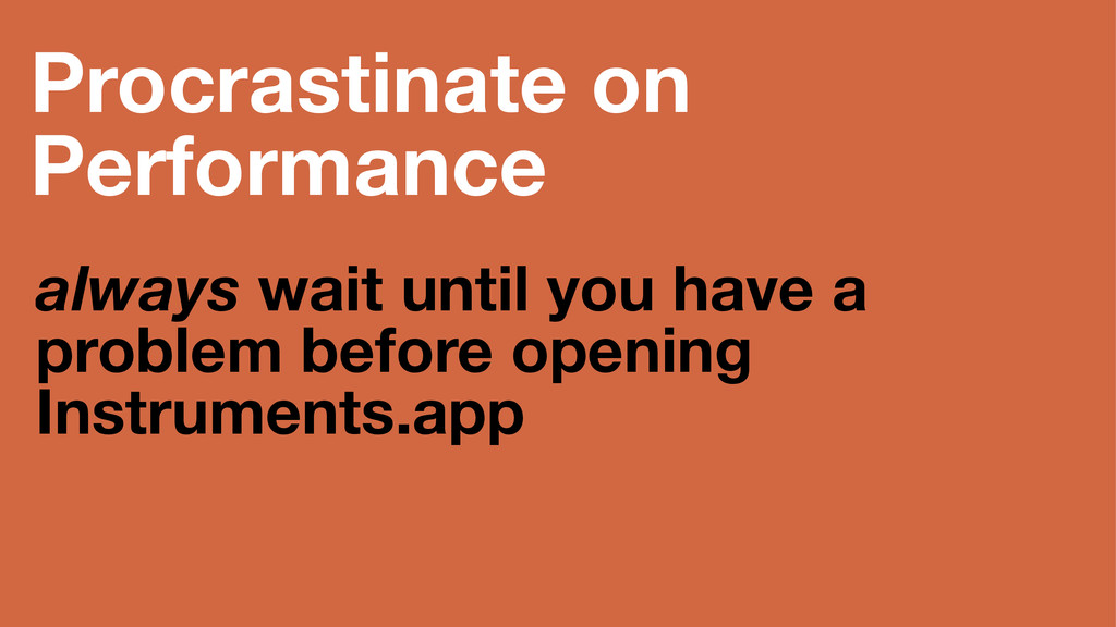 Procrastinate on Performance always wait until ...