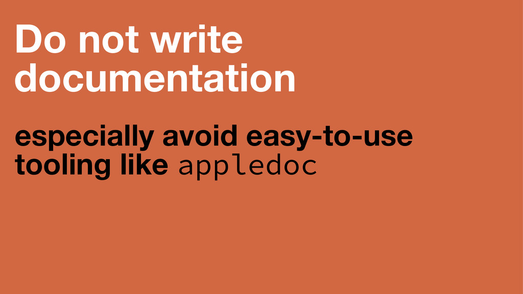 Do not write documentation especially avoid eas...
