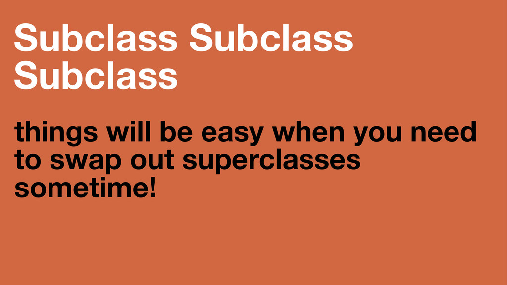 Subclass Subclass Subclass things will be easy ...
