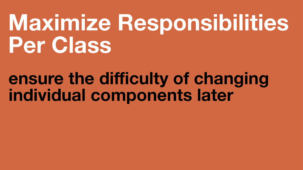 Maximize Responsibilities Per Class ensure the ...
