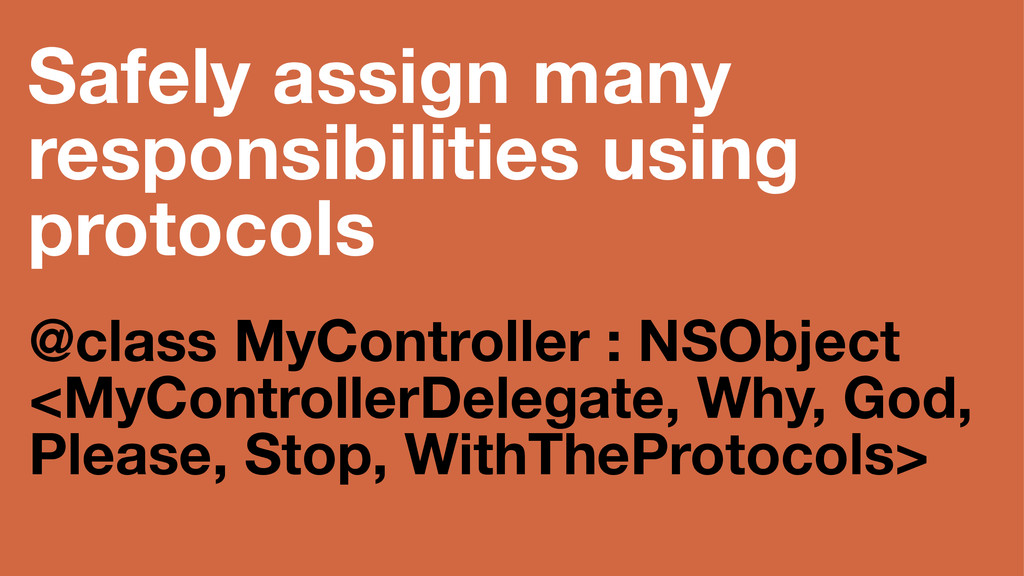 Safely assign many responsibilities using proto...