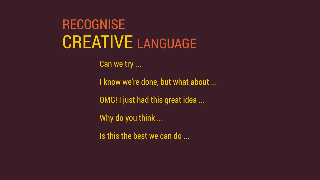 RECOGNISE CREATIVE LANGUAGE Can we try ... I k...