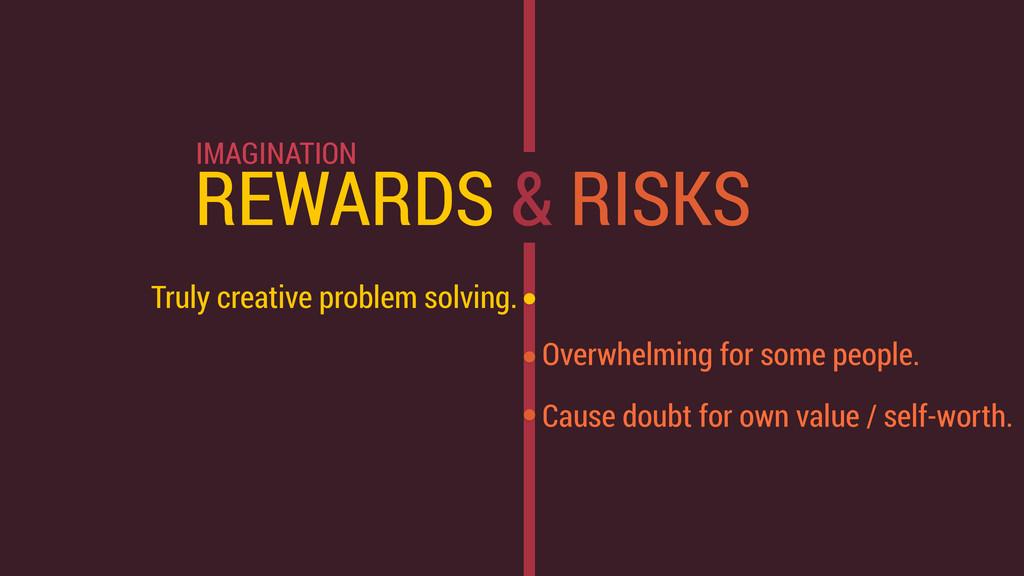 REWARDS & RISKS Truly creative problem solving....