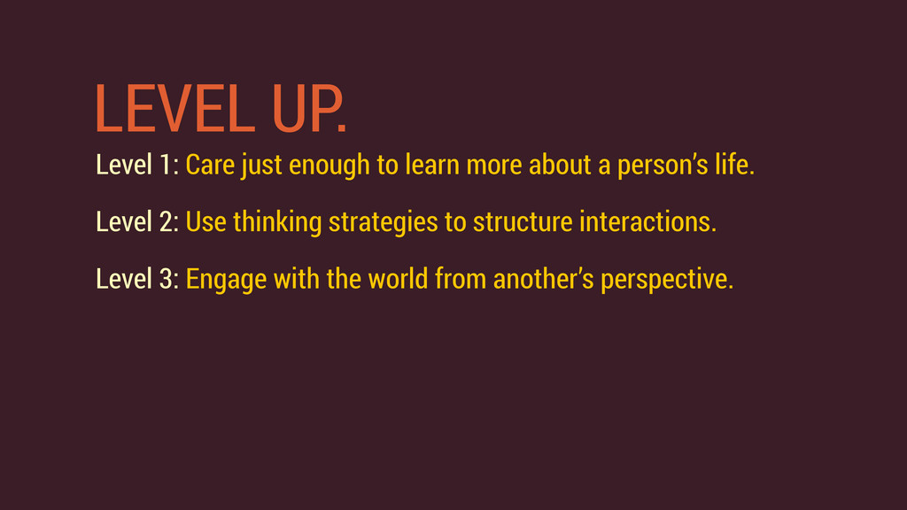 LEVEL UP. Level 1: Care just enough to learn mo...