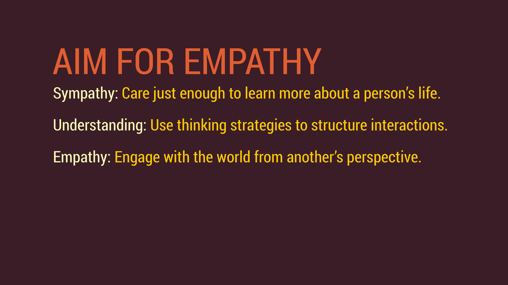 AIM FOR EMPATHY Sympathy: Care just enough to l...