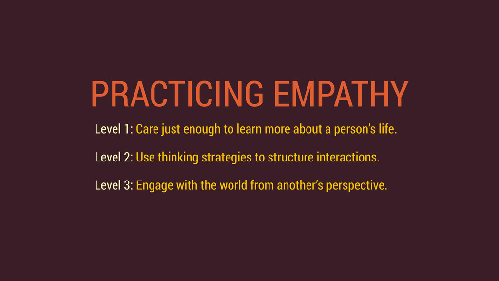PRACTICING EMPATHY Level 1: Care just enough to...