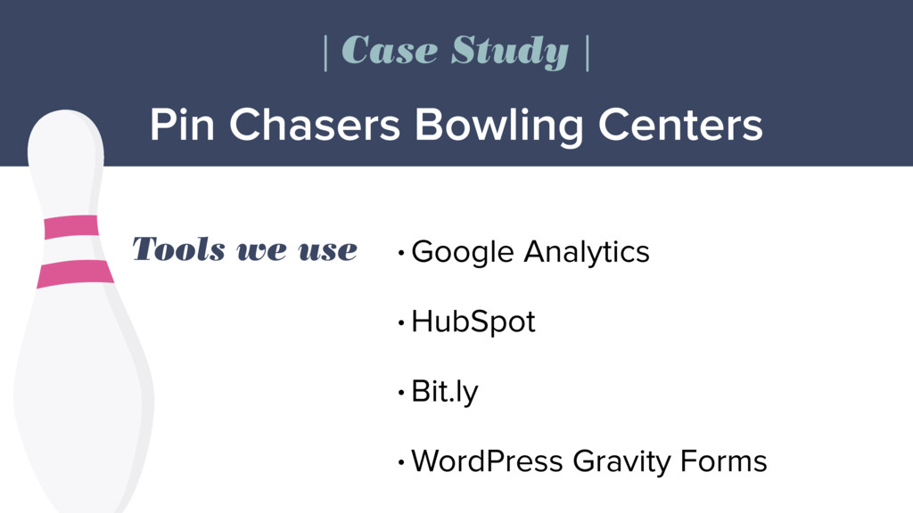 Tools we use • Google Analytics • HubSpot • Bit...