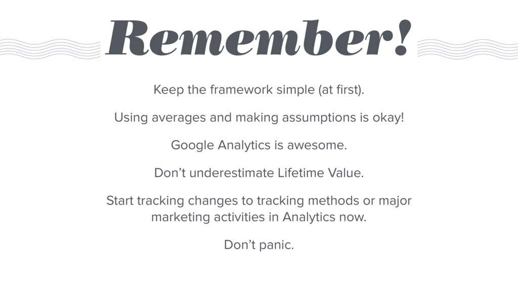 Remember! Keep the framework simple (at first). ...