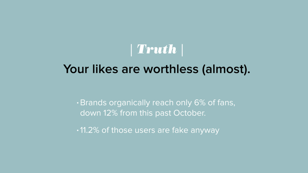 | Truth | Your likes are worthless (almost). • ...