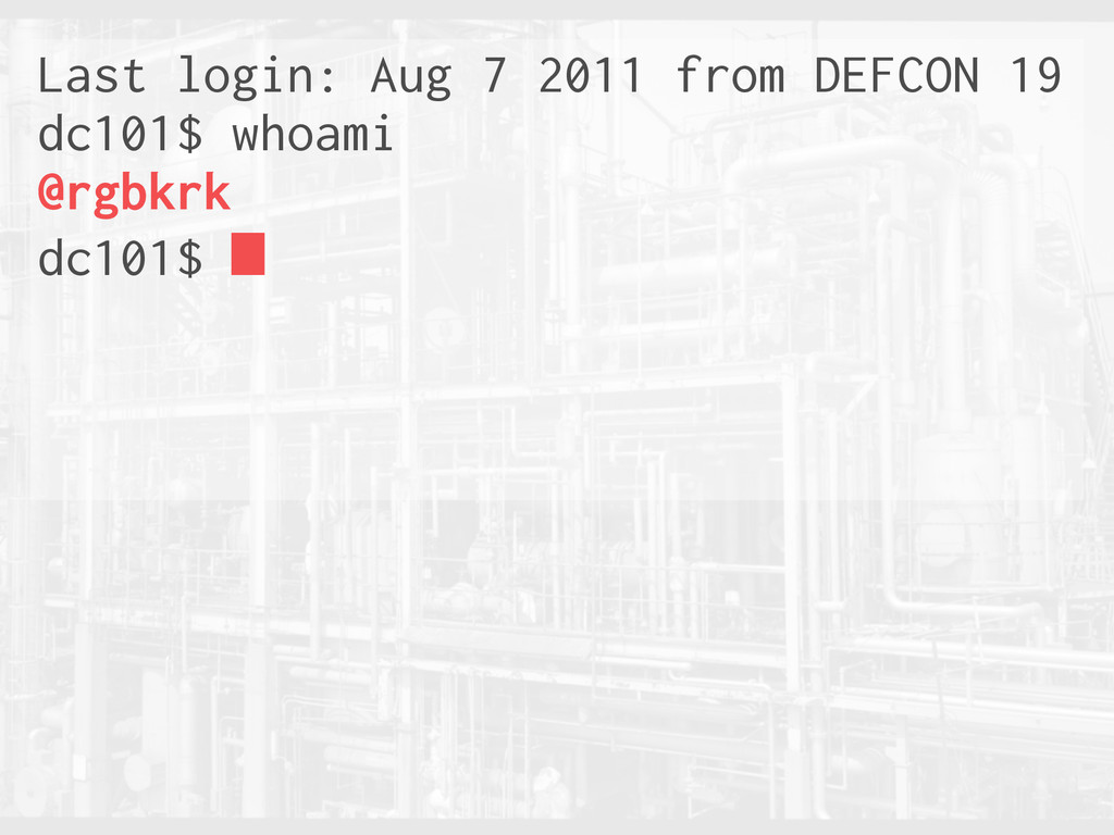 Last login: Aug 7 2011 from DEFCON 19 dc101$ wh...