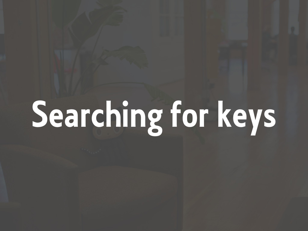 Searching for keys