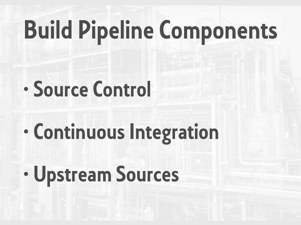 Build Pipeline Components • Source Control • Co...