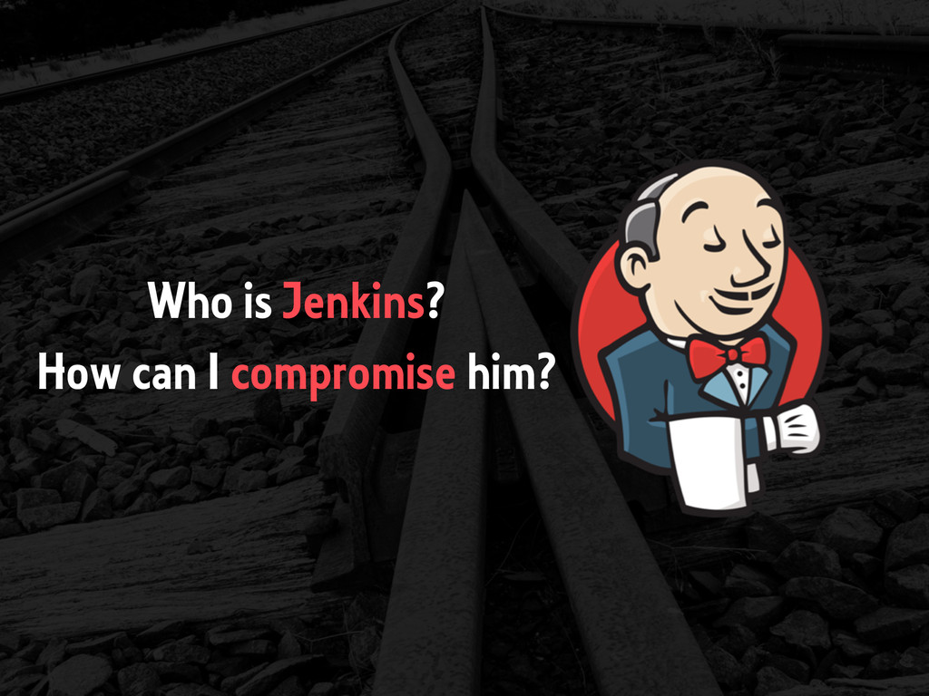 Who is Jenkins? How can I compromise him?