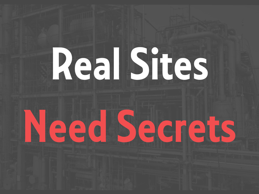 Real Sites Need Secrets