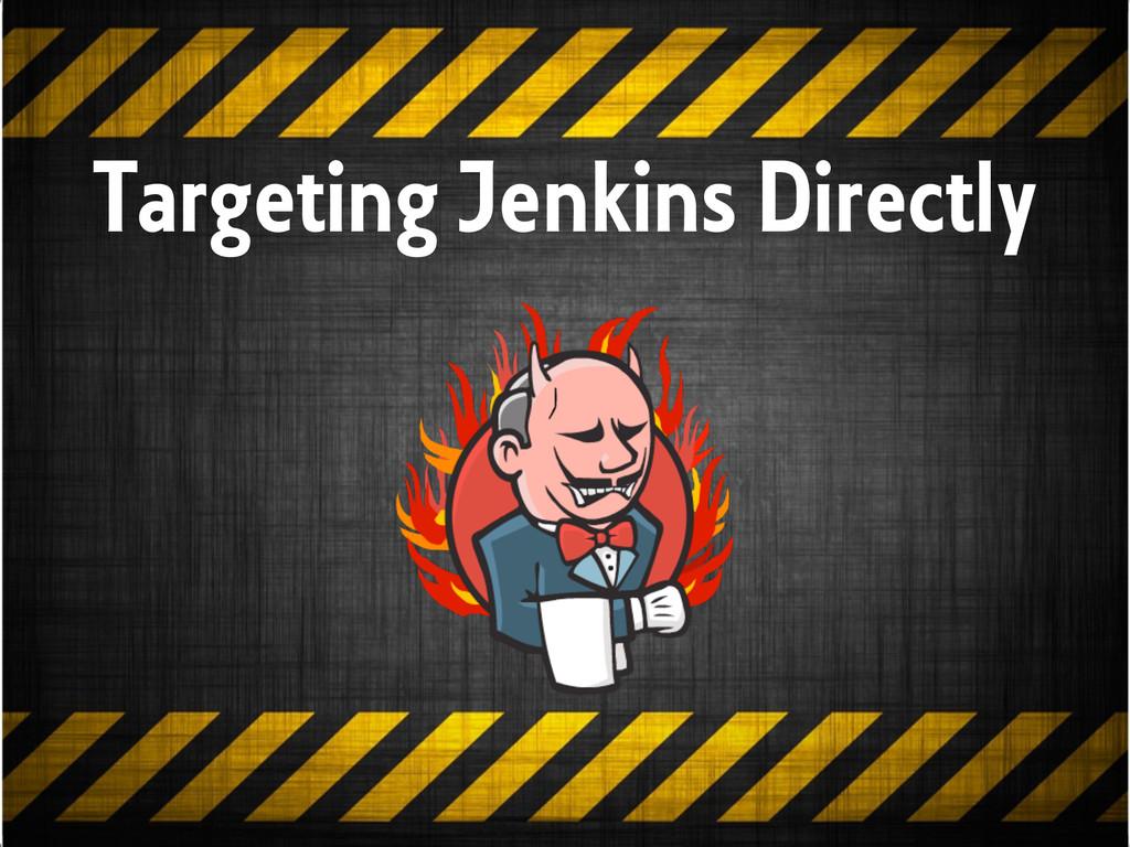 Targeting Jenkins Directly