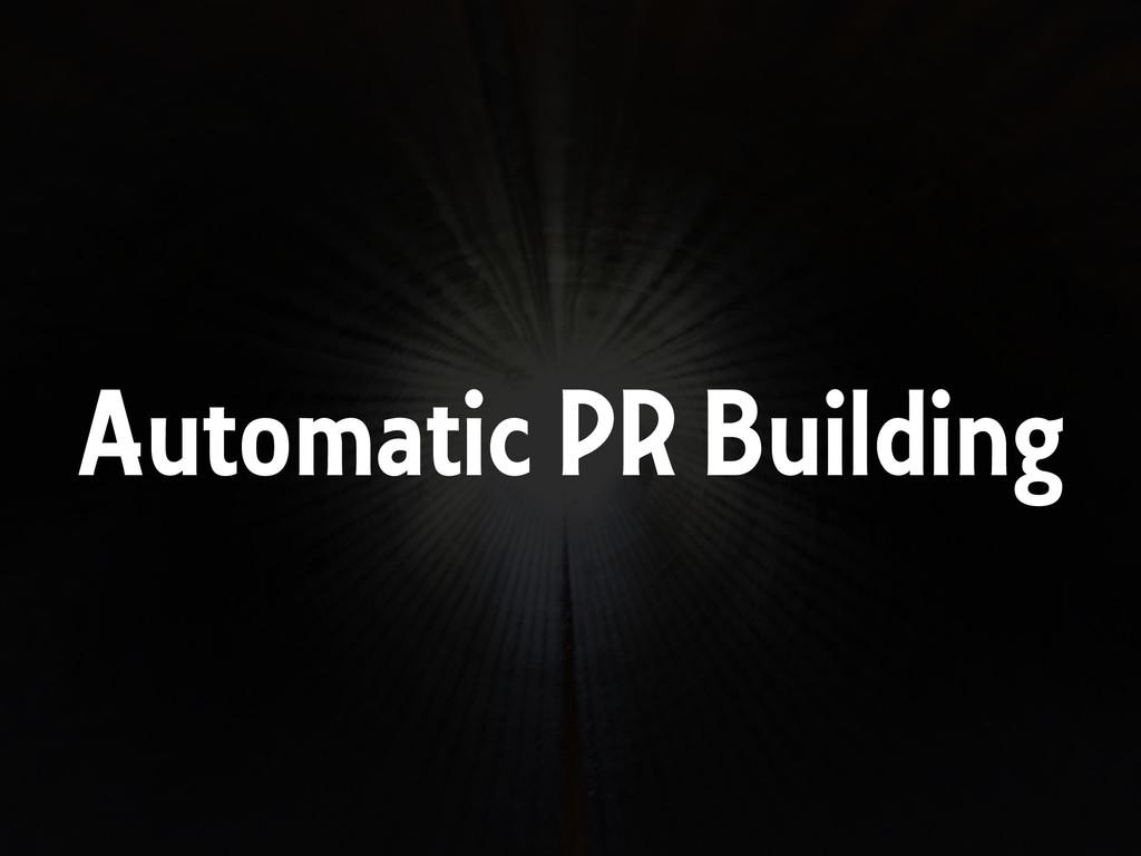 Automatic PR Building