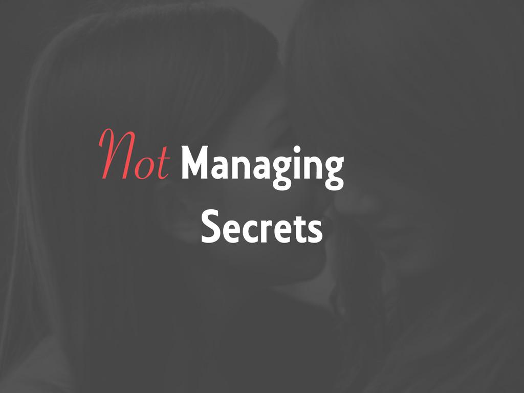 Managing Secrets Not