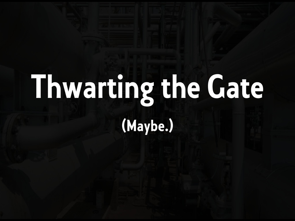 Thwarting the Gate (Maybe.)