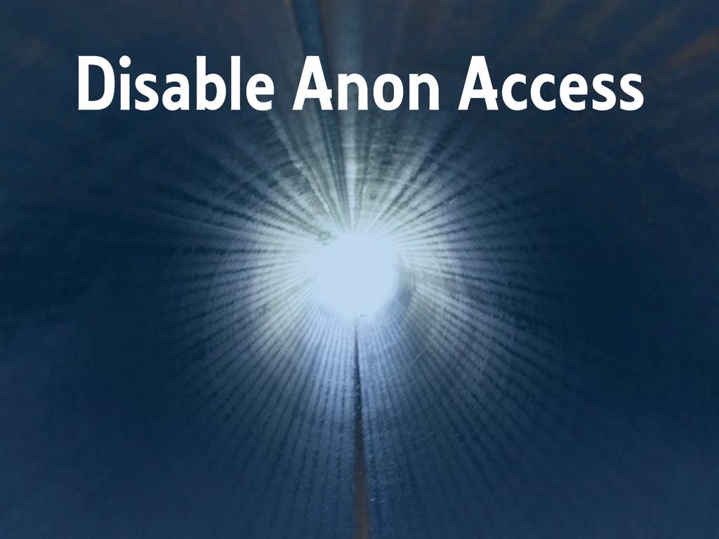 Disable Anon Access