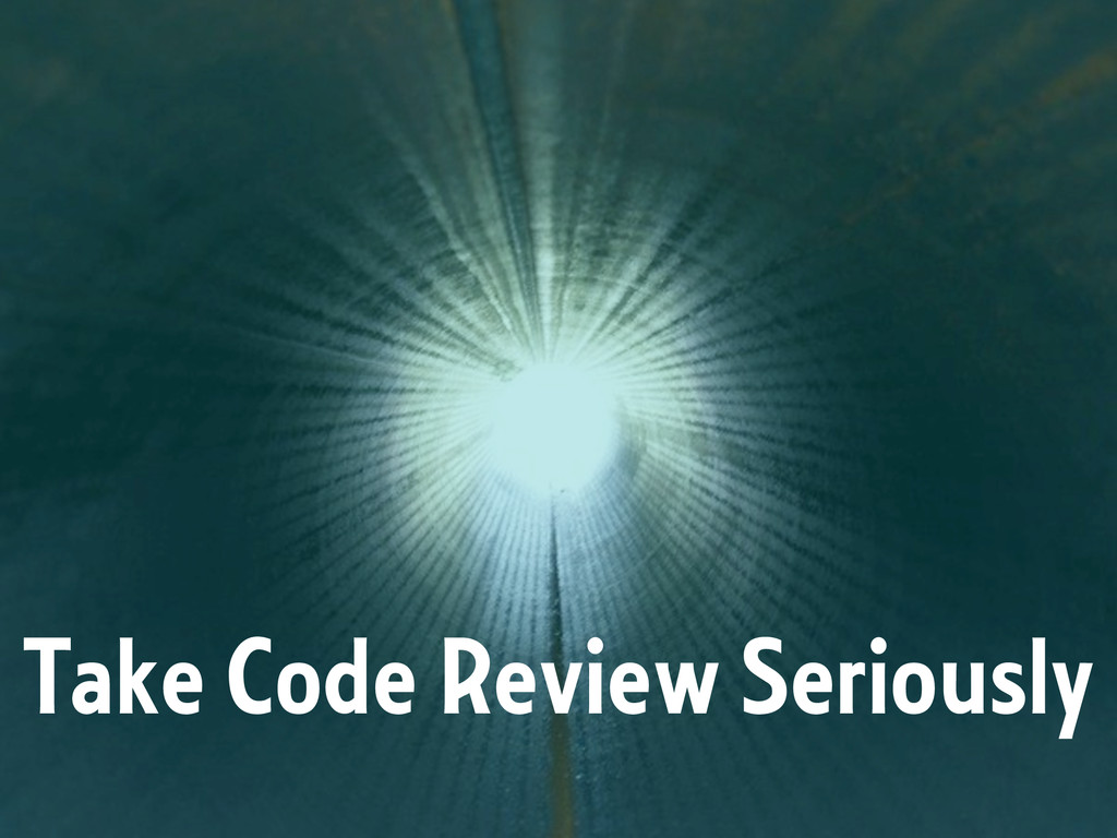 Take Code Review Seriously