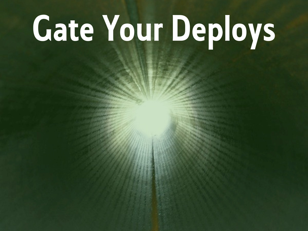 Gate Your Deploys