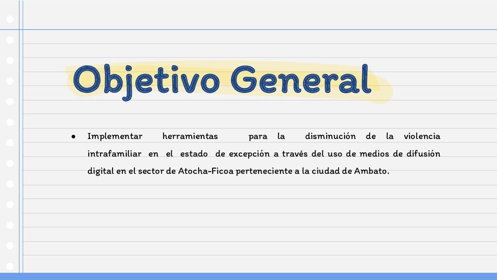 Objetivo General ● Implementar herramientas par...