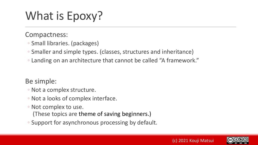 (c) 2021 Kouji Matsui What is Epoxy? Compactnes...