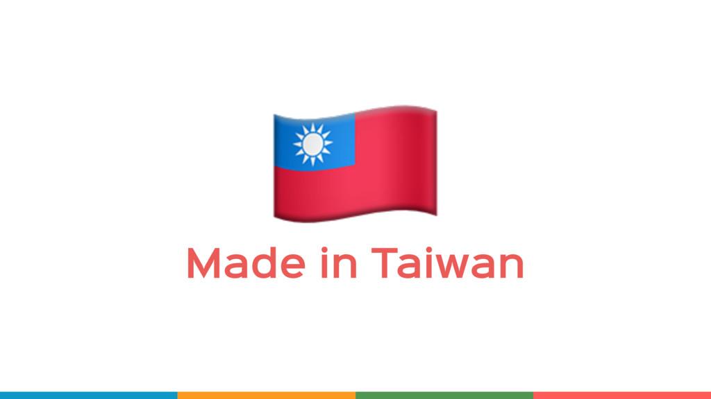 ! Made in Taiwan