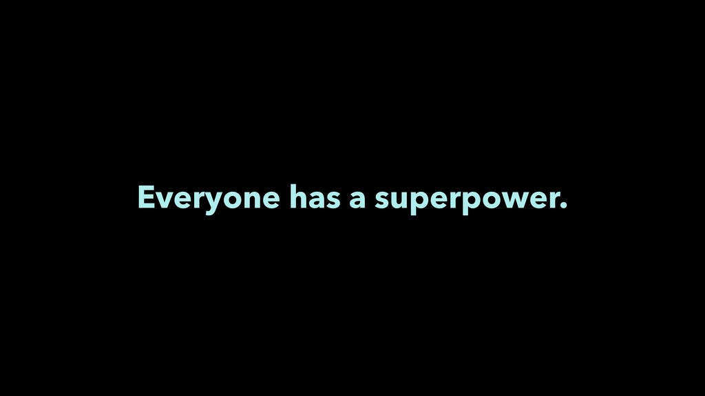 Everyone has a superpower.