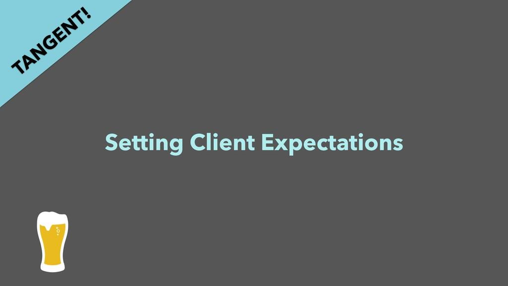 Setting Client Expectations TAN GEN T!