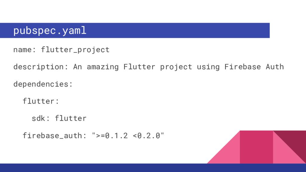 pubspec.yaml name: flutter_project description:...