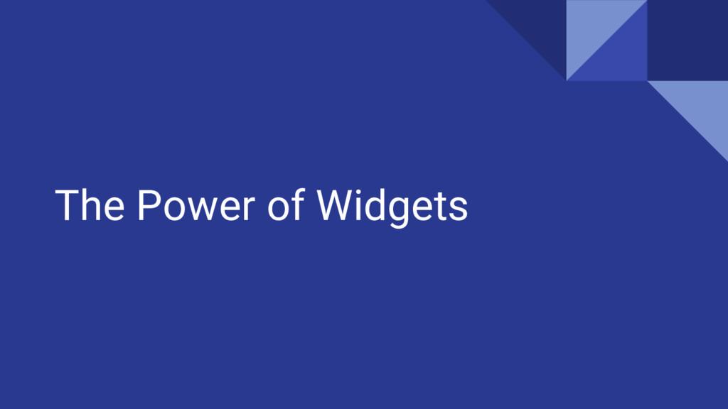 The Power of Widgets