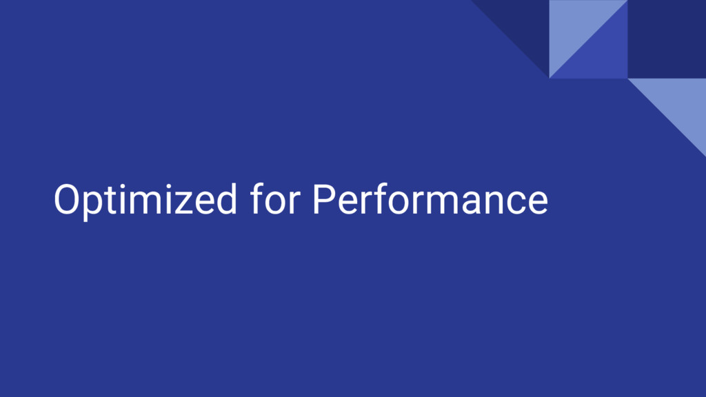 Optimized for Performance