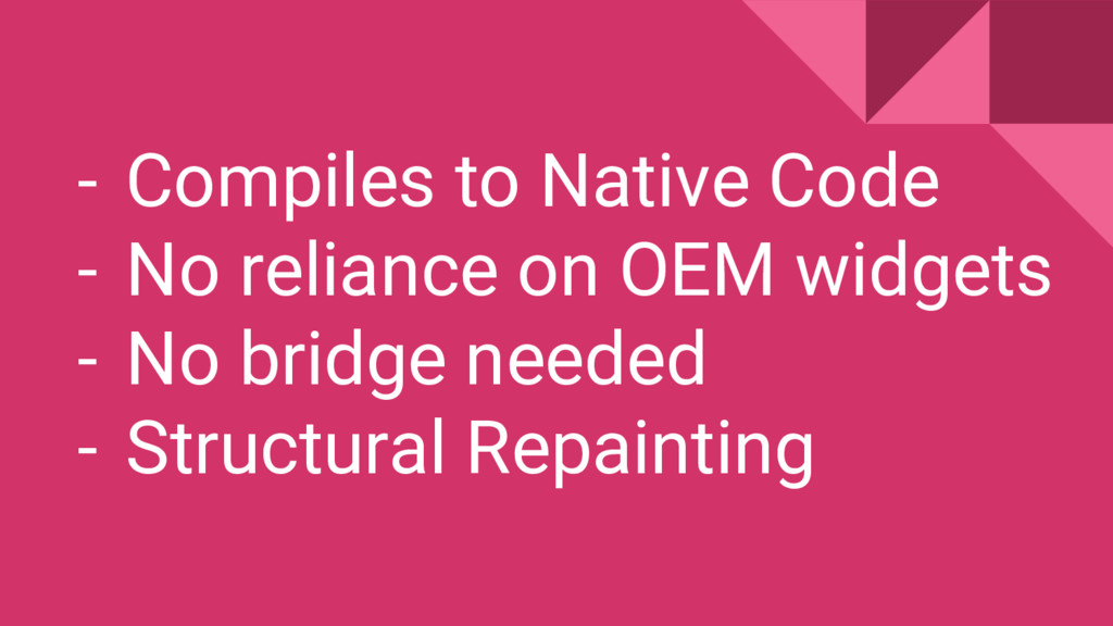 - Compiles to Native Code - No reliance on OEM ...