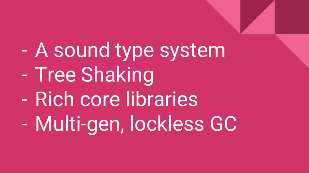 - A sound type system - Tree Shaking - Rich cor...
