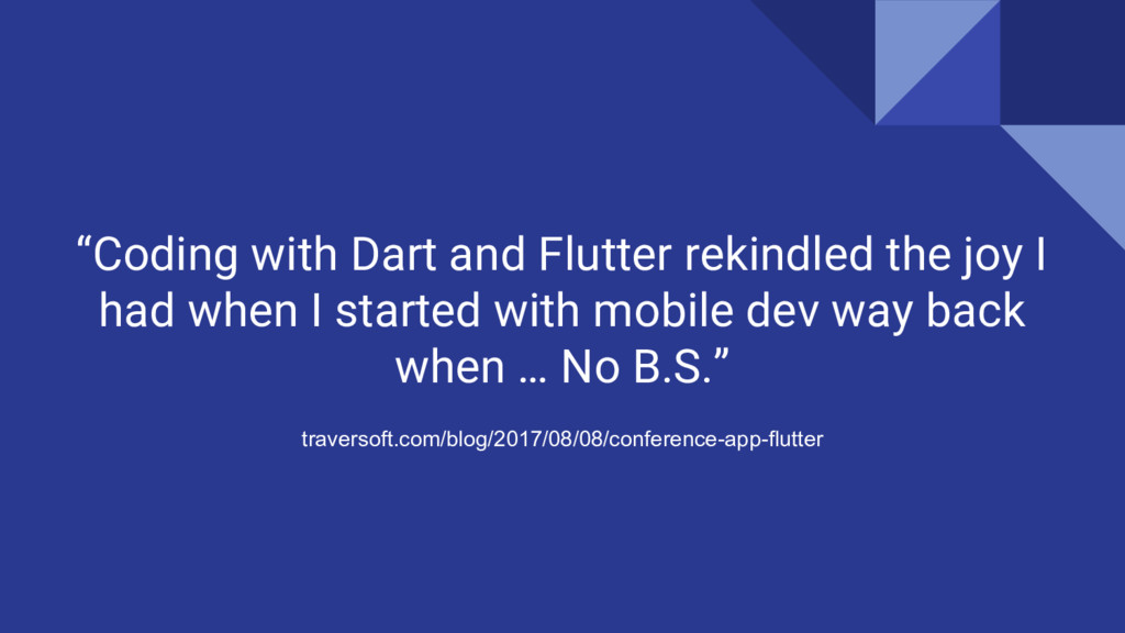 """""""Coding with Dart and Flutter rekindled the joy..."""