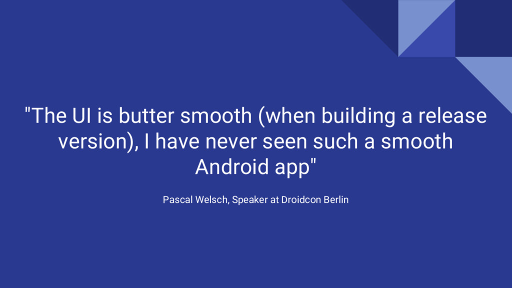 """""""The UI is butter smooth (when building a relea..."""